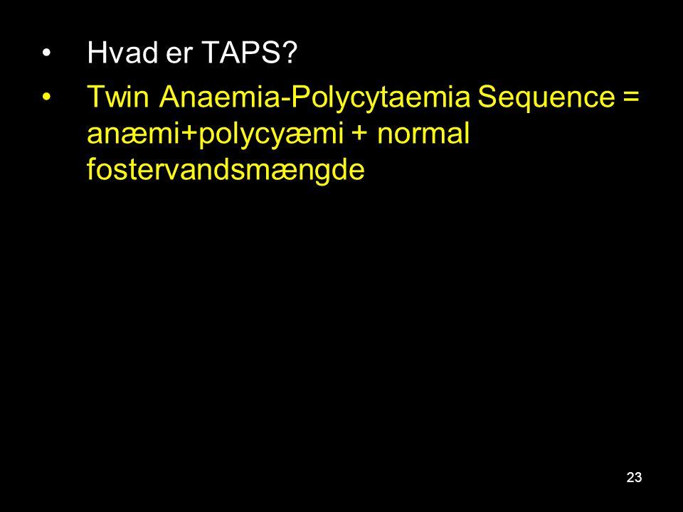 Hvad er TAPS Twin Anaemia-Polycytaemia Sequence = anæmi+polycyæmi + normal fostervandsmængde