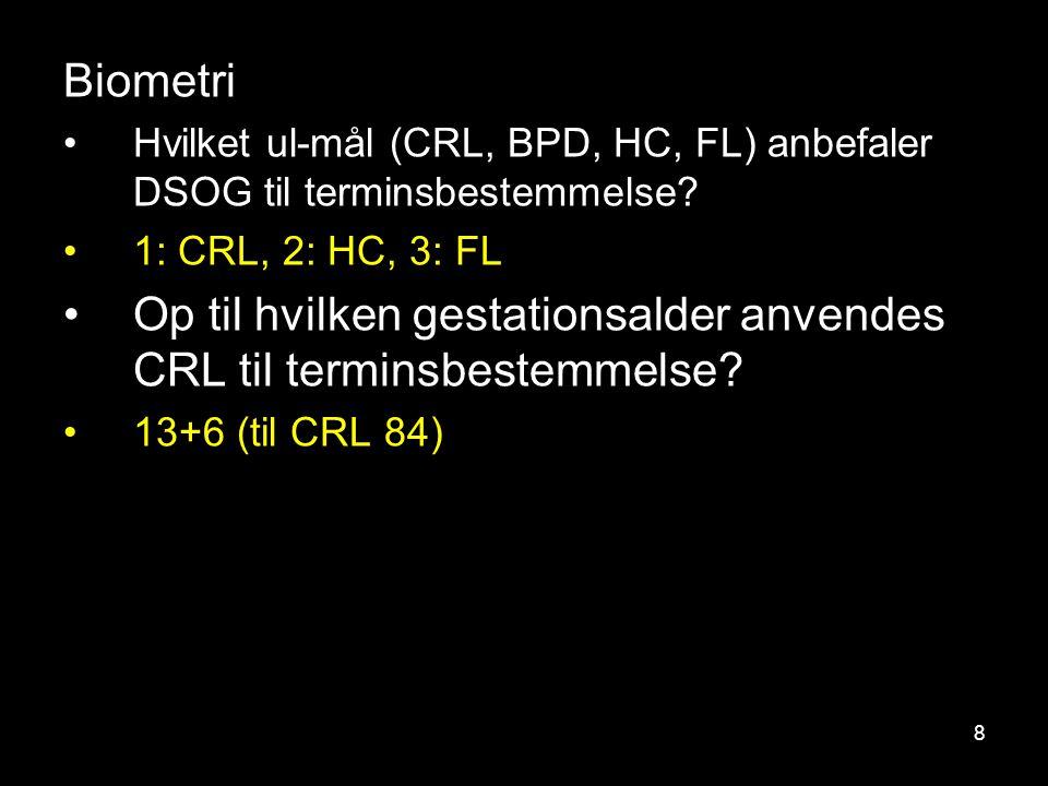 Op til hvilken gestationsalder anvendes CRL til terminsbestemmelse
