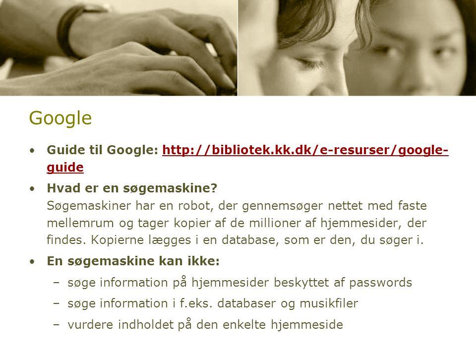 Google Guide til Google: http://bibliotek.kk.dk/e-resurser/google- guide.