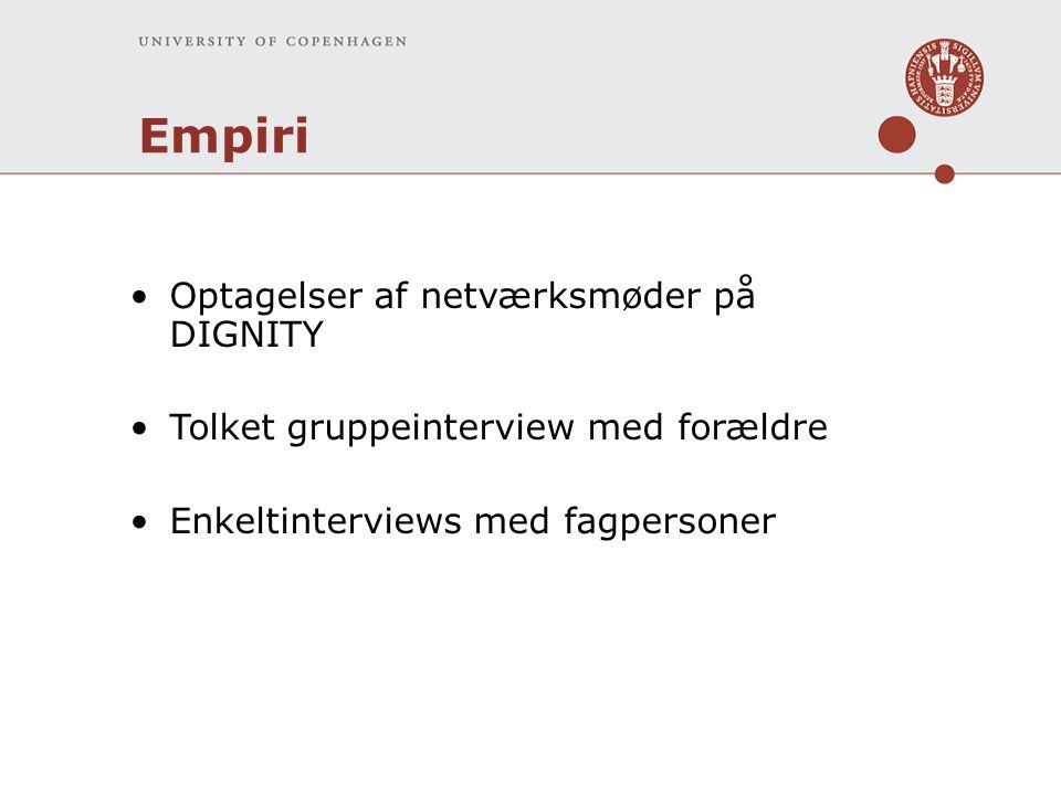 Empiri Optagelser af netværksmøder på DIGNITY