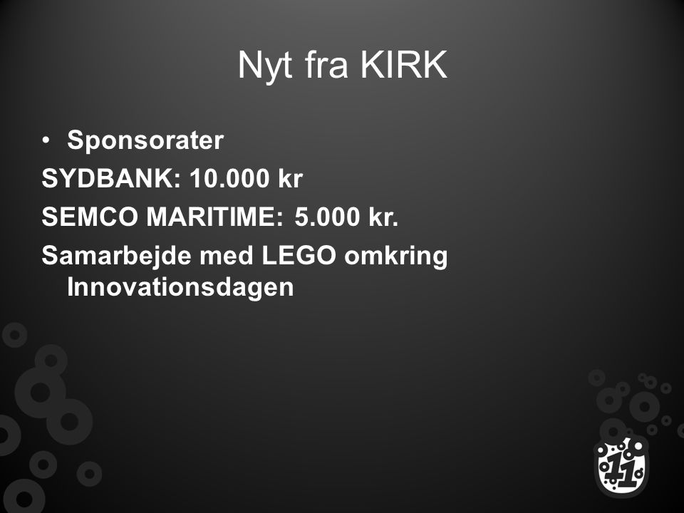 Nyt fra KIRK Sponsorater SYDBANK: 10.000 kr SEMCO MARITIME: 5.000 kr.