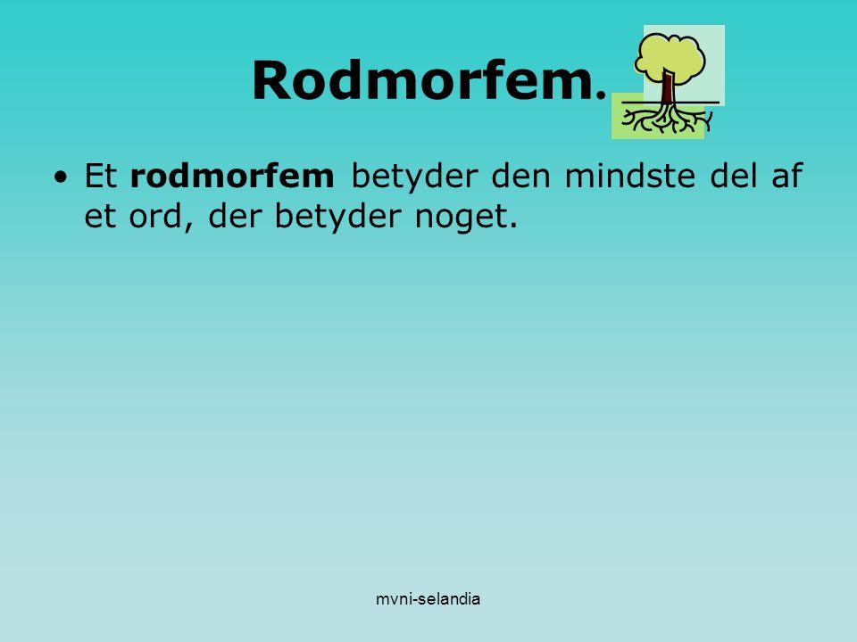 Rodmorfem. Et rodmorfem betyder den mindste del af et ord, der betyder noget. mvni-selandia