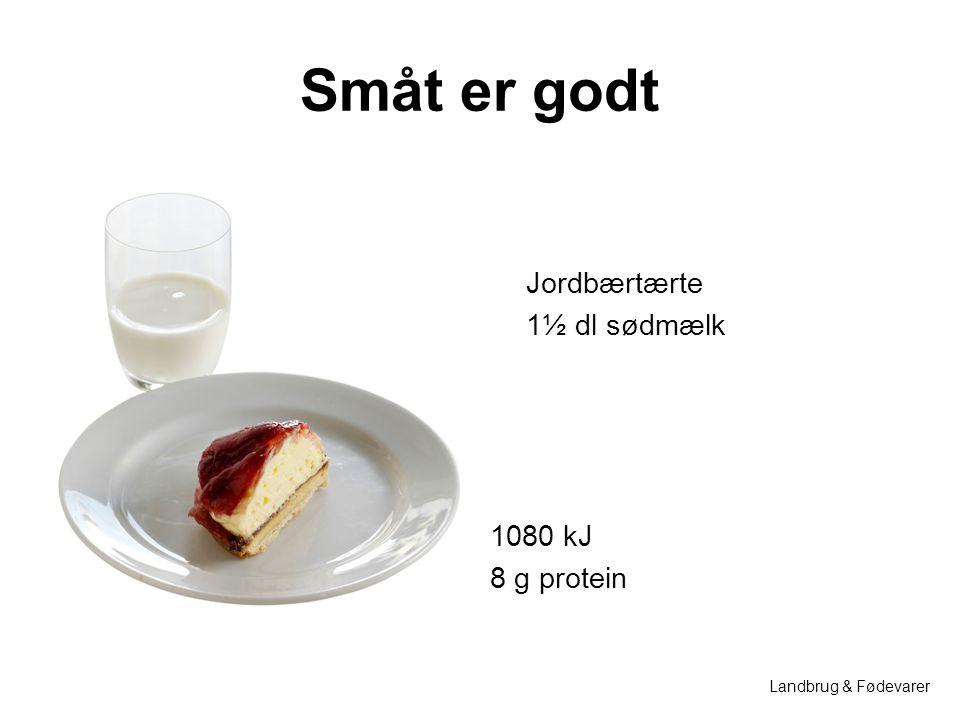 Småt er godt Jordbærtærte 1½ dl sødmælk 1080 kJ 8 g protein