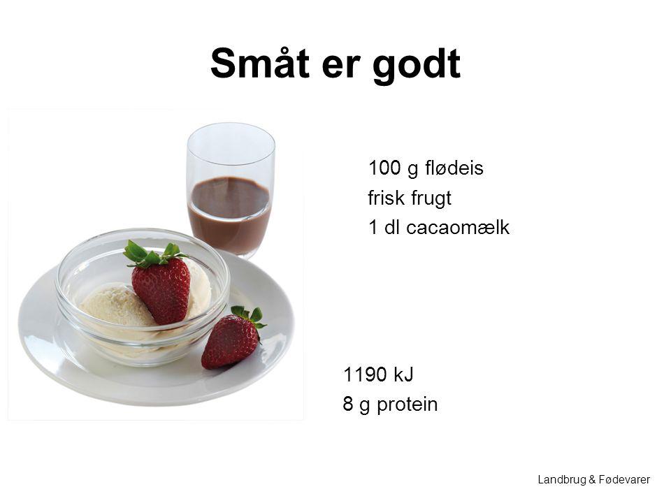 Småt er godt 100 g flødeis frisk frugt 1 dl cacaomælk 1190 kJ 8 g protein Landbrug & Fødevarer