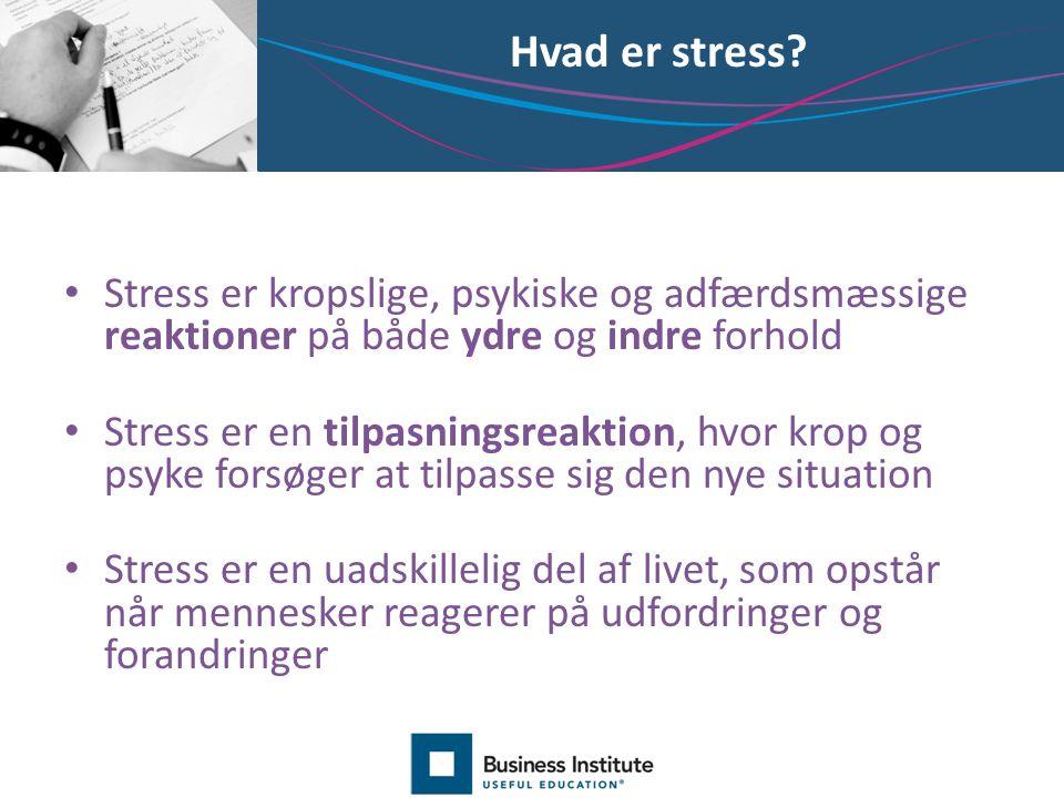 Hvad er stress Stress er kropslige, psykiske og adfærdsmæssige reaktioner på både ydre og indre forhold.
