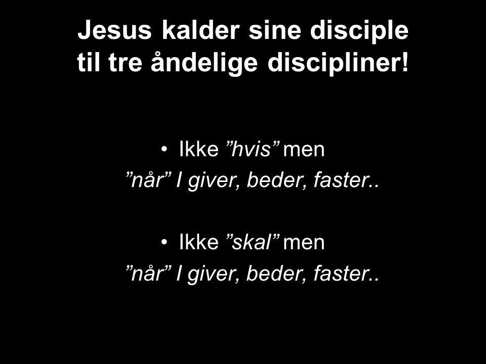 Jesus kalder sine disciple til tre åndelige discipliner!