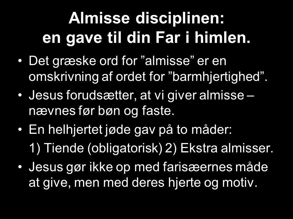 Almisse disciplinen: en gave til din Far i himlen.
