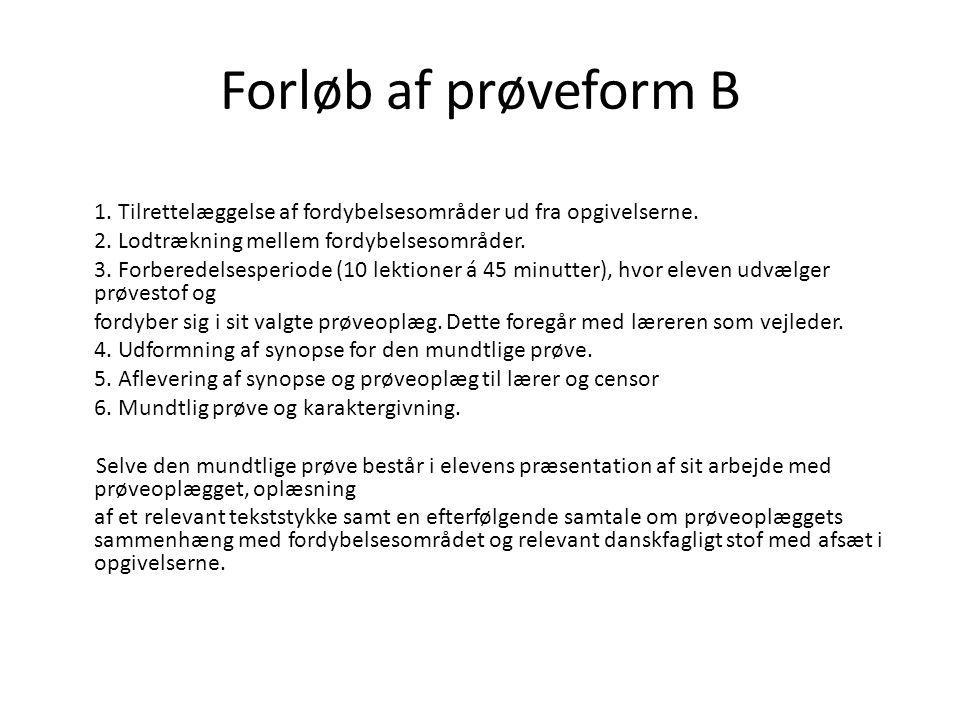 Forløb af prøveform B 1. Tilrettelæggelse af fordybelsesområder ud fra opgivelserne. 2. Lodtrækning mellem fordybelsesområder.