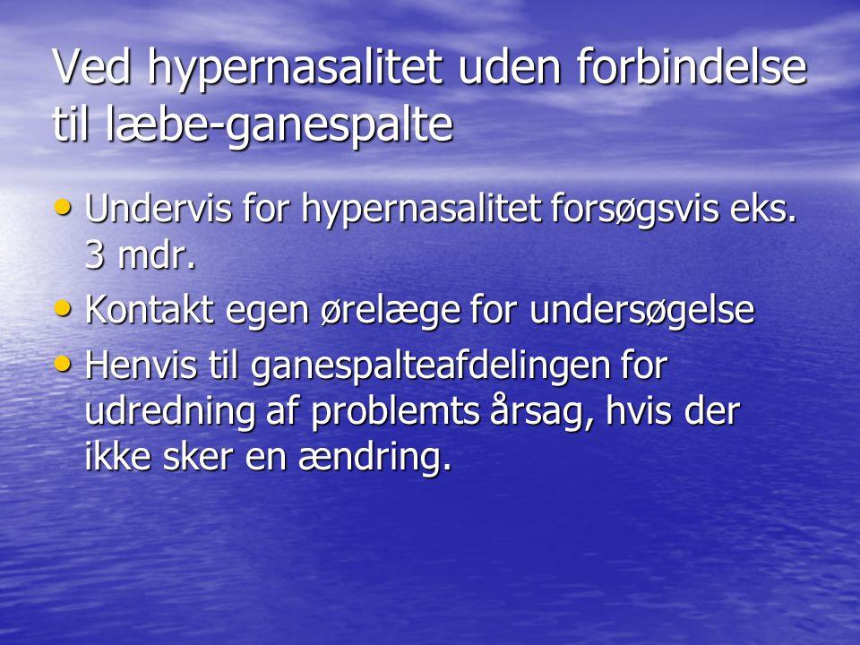Ved hypernasalitet uden forbindelse til læbe-ganespalte