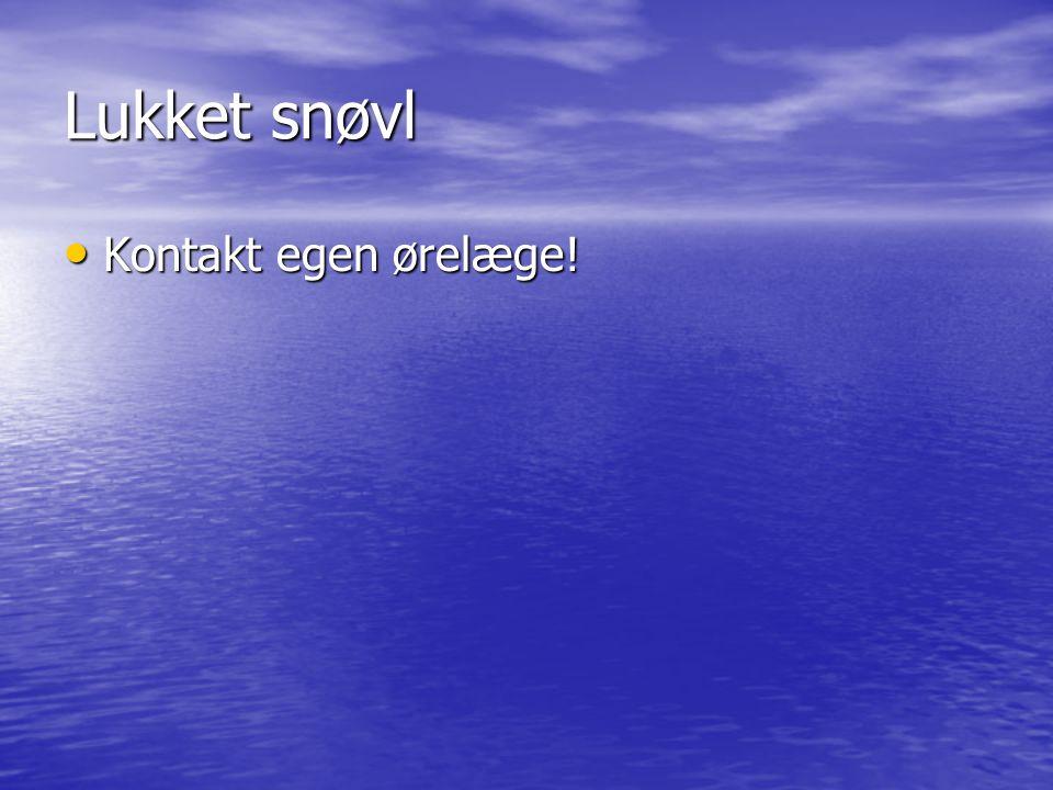 Lukket snøvl Kontakt egen ørelæge!