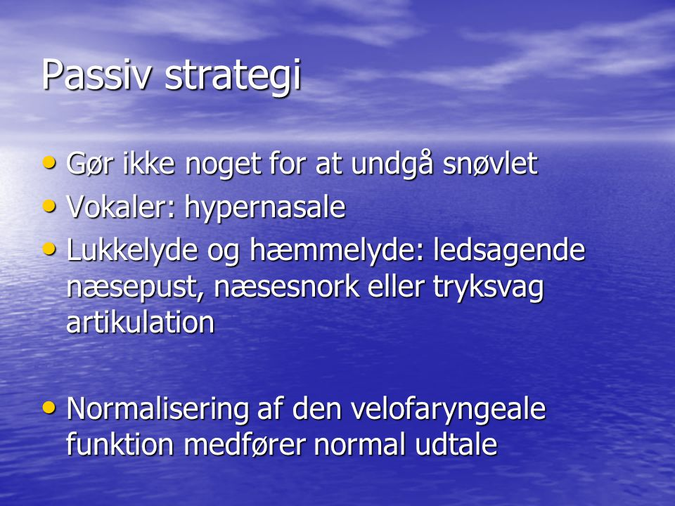 Passiv strategi Gør ikke noget for at undgå snøvlet