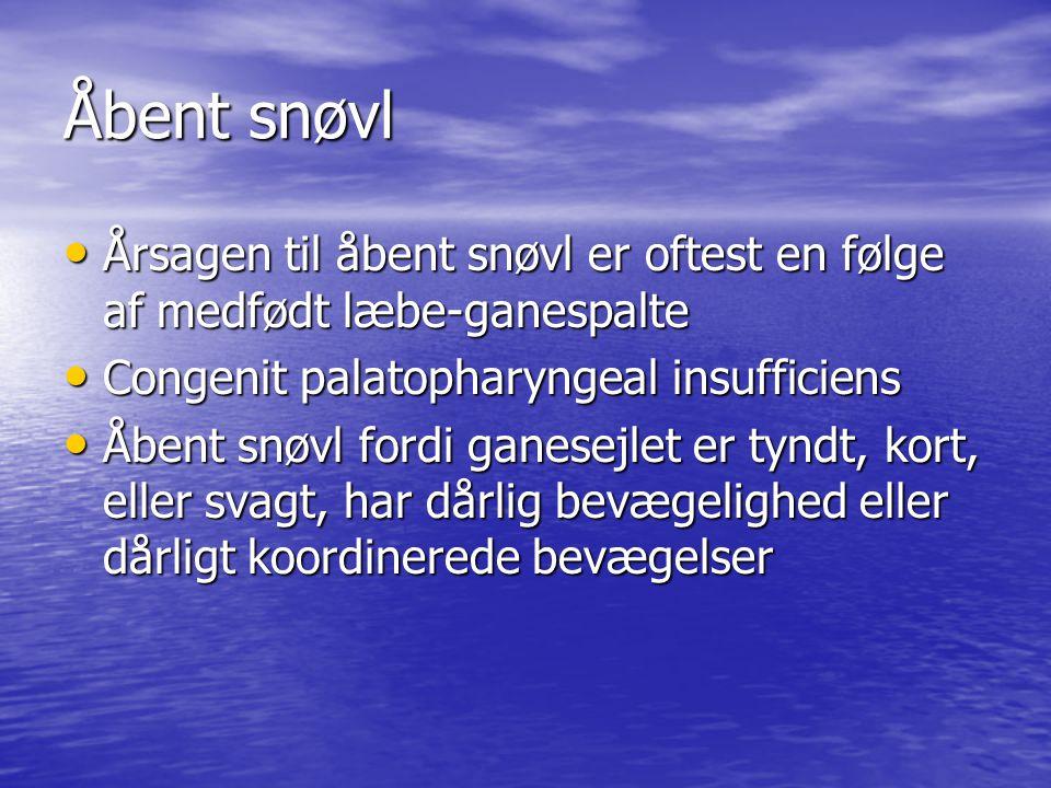 Åbent snøvl Årsagen til åbent snøvl er oftest en følge af medfødt læbe-ganespalte. Congenit palatopharyngeal insufficiens.