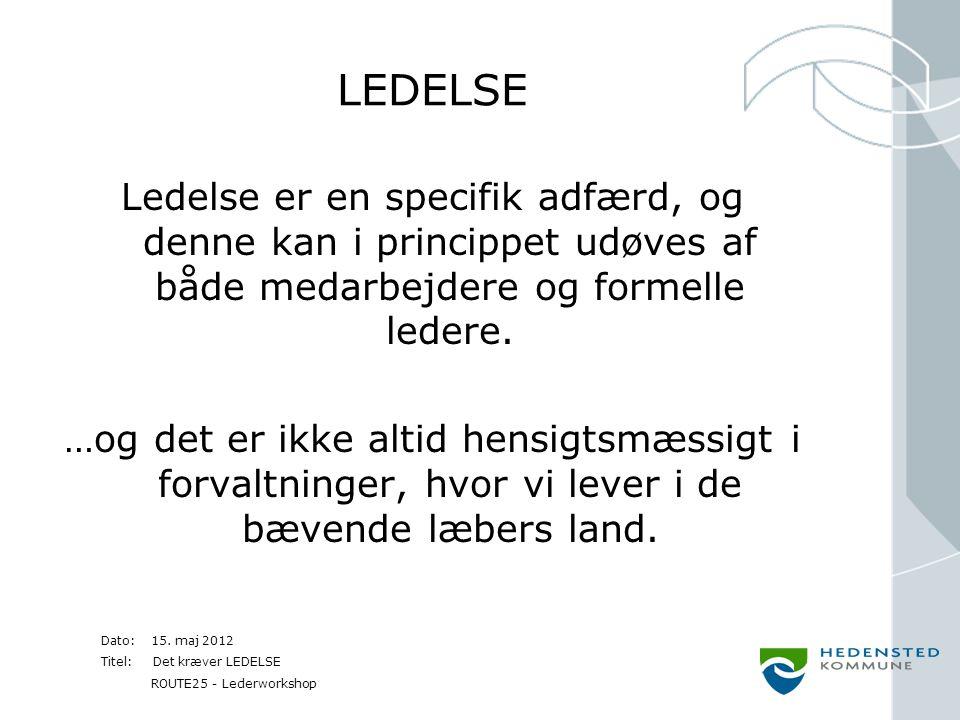 LEDELSE Ledelse er en specifik adfærd, og denne kan i princippet udøves af både medarbejdere og formelle ledere.