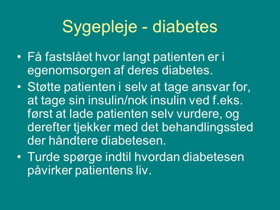 Sygepleje - diabetes Få fastslået hvor langt patienten er i egenomsorgen af deres diabetes.