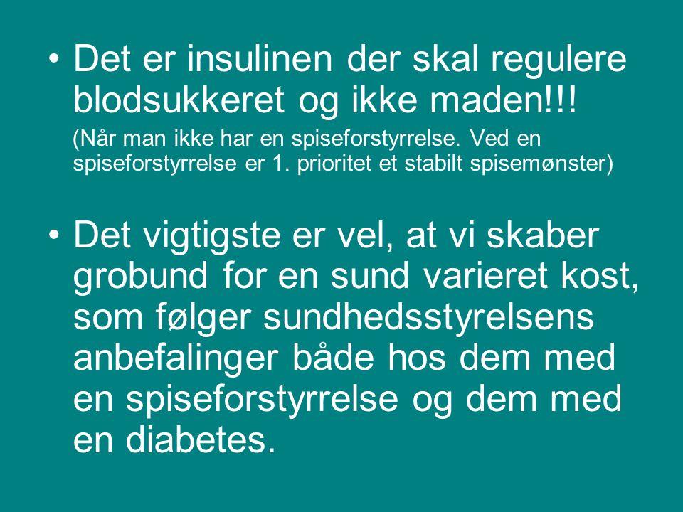 Det er insulinen der skal regulere blodsukkeret og ikke maden!!!