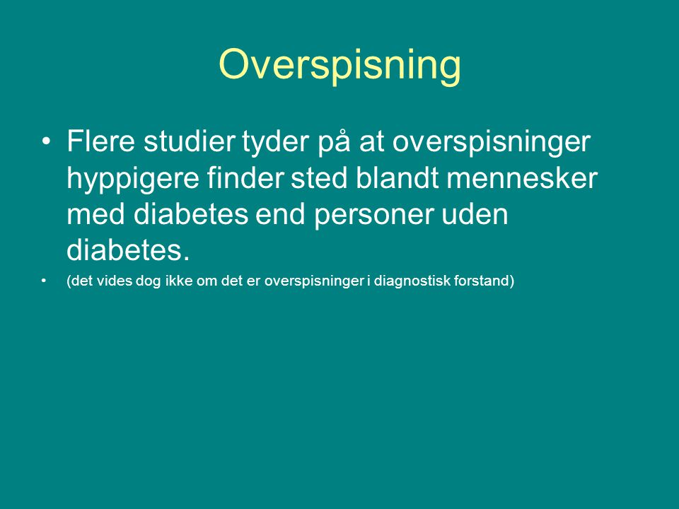 Overspisning Flere studier tyder på at overspisninger hyppigere finder sted blandt mennesker med diabetes end personer uden diabetes.