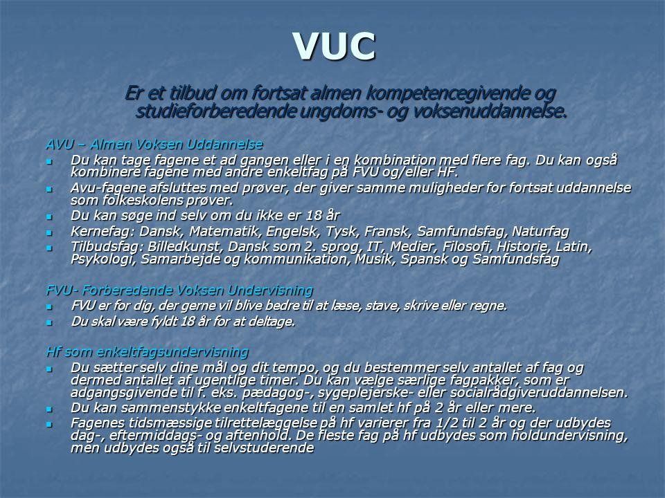VUC Er et tilbud om fortsat almen kompetencegivende og studieforberedende ungdoms- og voksenuddannelse.
