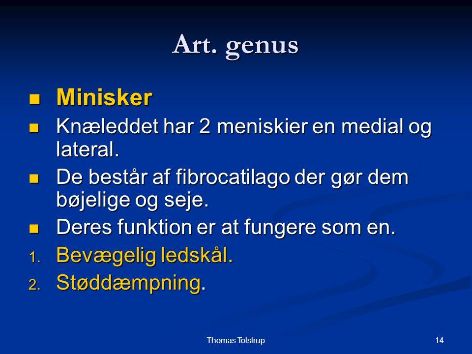 Art. genus Minisker Knæleddet har 2 meniskier en medial og lateral.