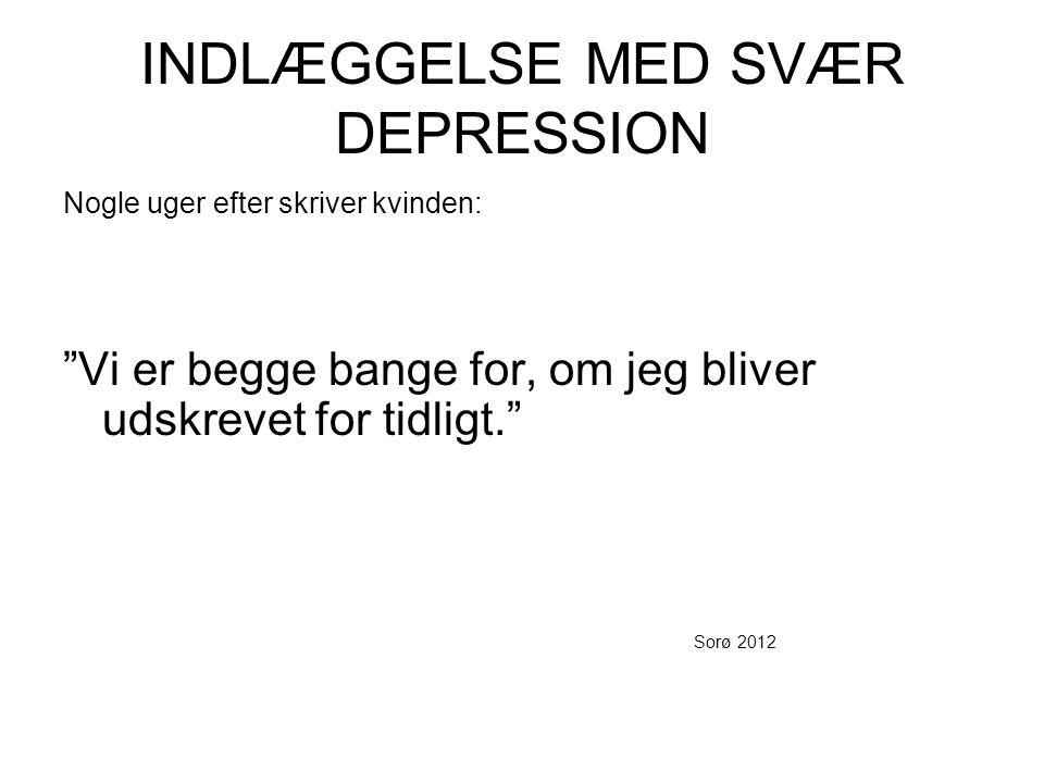INDLÆGGELSE MED SVÆR DEPRESSION