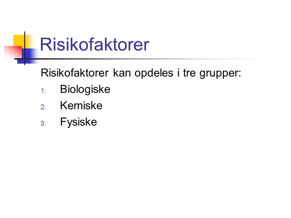 Risikofaktorer Risikofaktorer kan opdeles i tre grupper: Biologiske