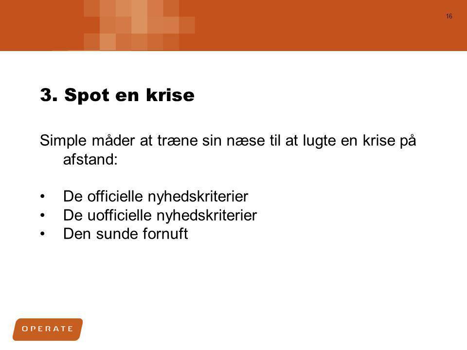 3. Spot en krise Simple måder at træne sin næse til at lugte en krise på afstand: De officielle nyhedskriterier.