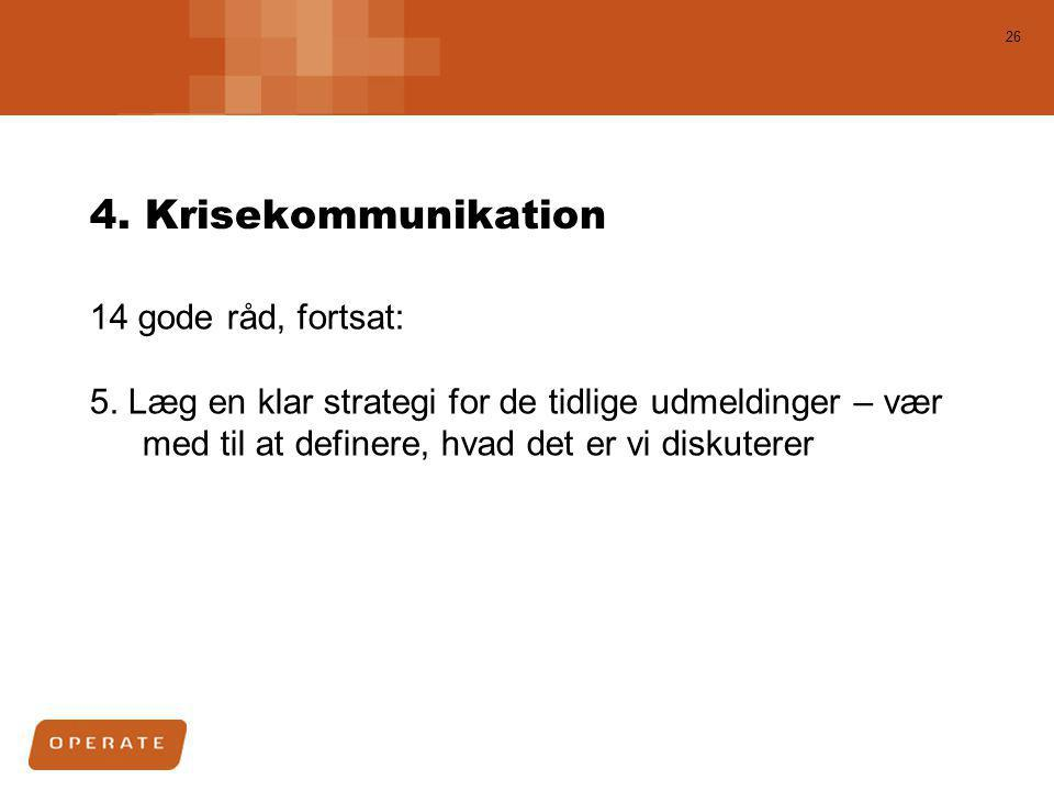 4. Krisekommunikation 14 gode råd, fortsat: