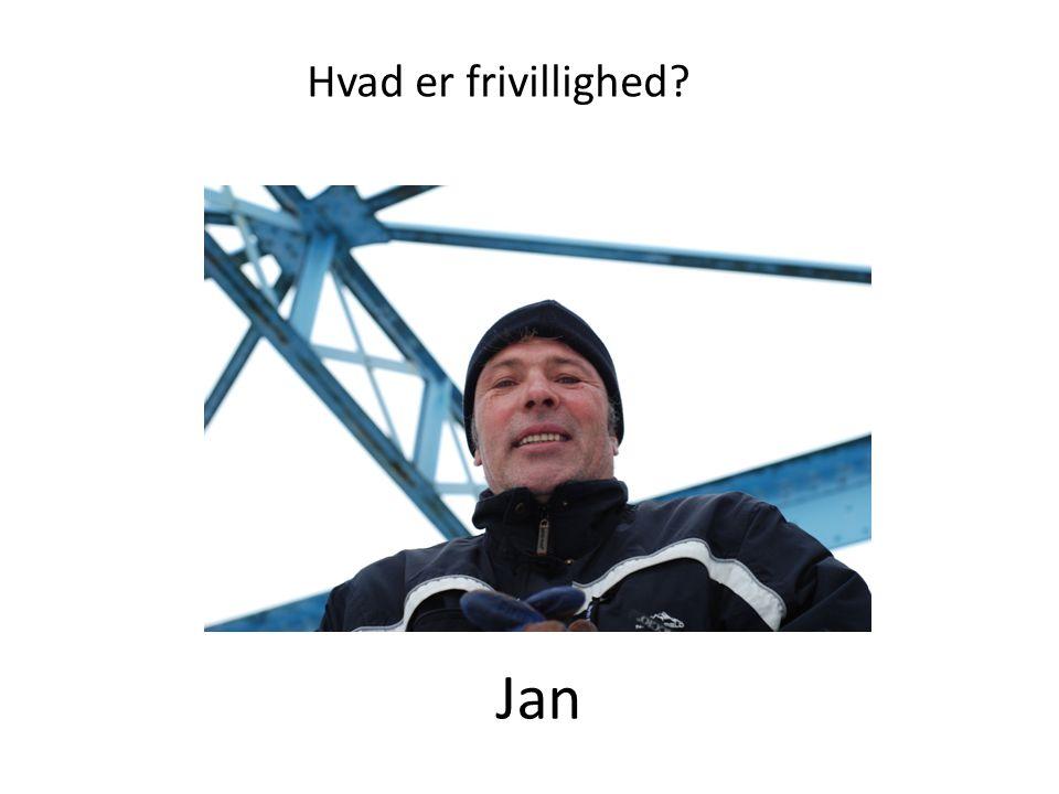 Jan Hvad er frivillighed Her er Jan Mistarz.