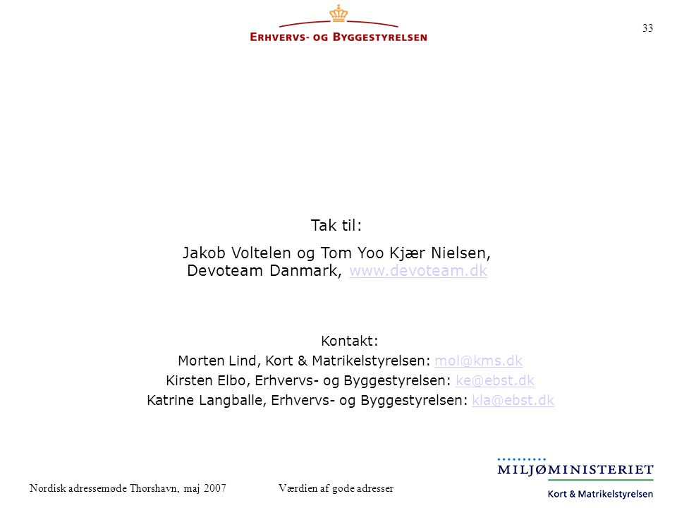 Tak til: Jakob Voltelen og Tom Yoo Kjær Nielsen, Devoteam Danmark, www.devoteam.dk. Kontakt: Morten Lind, Kort & Matrikelstyrelsen: mol@kms.dk.