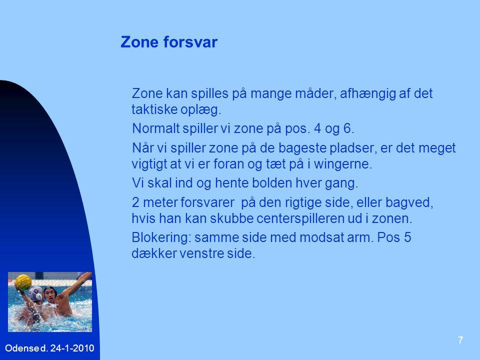 Zone forsvar Zone kan spilles på mange måder, afhængig af det taktiske oplæg. Normalt spiller vi zone på pos. 4 og 6.