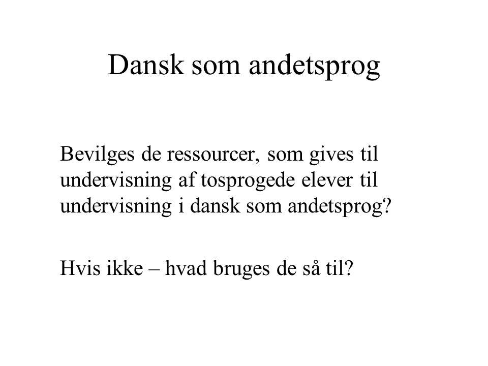Dansk som andetsprog Bevilges de ressourcer, som gives til undervisning af tosprogede elever til undervisning i dansk som andetsprog