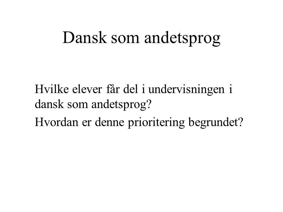 Dansk som andetsprog Hvilke elever får del i undervisningen i dansk som andetsprog.