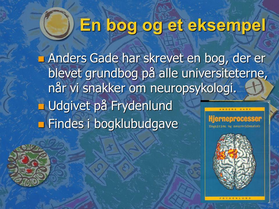 En bog og et eksempel Anders Gade har skrevet en bog, der er blevet grundbog på alle universiteterne, når vi snakker om neuropsykologi.