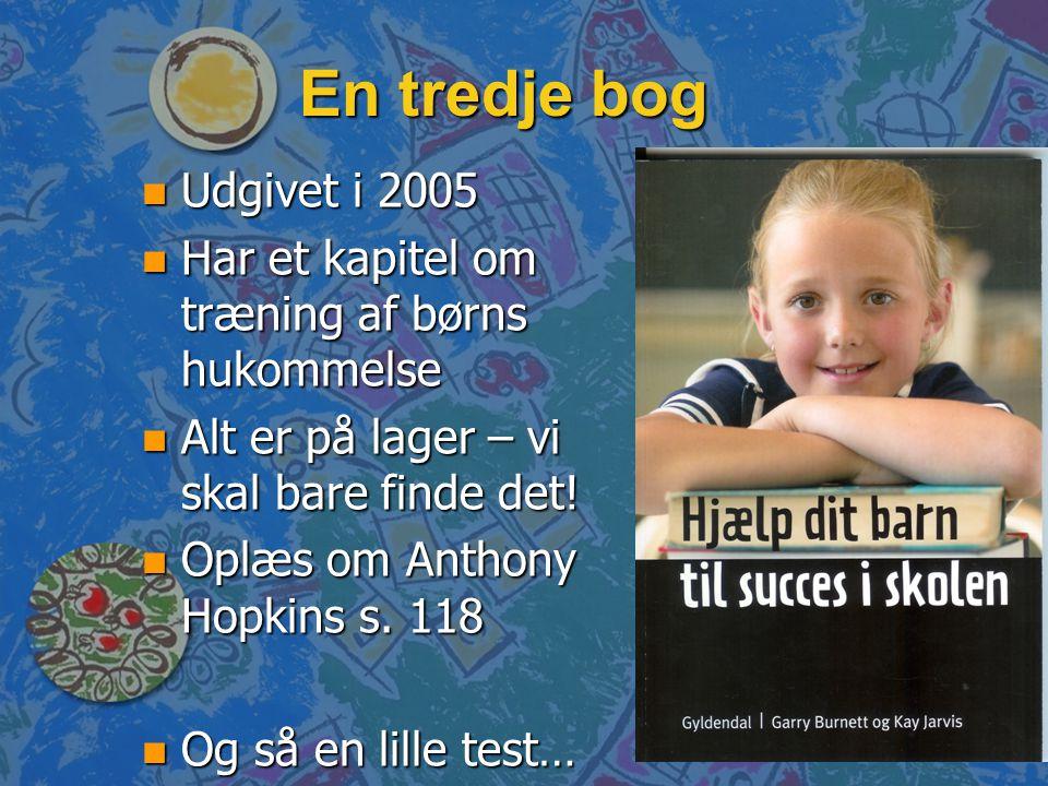 En tredje bog Udgivet i 2005. Har et kapitel om træning af børns hukommelse. Alt er på lager – vi skal bare finde det!