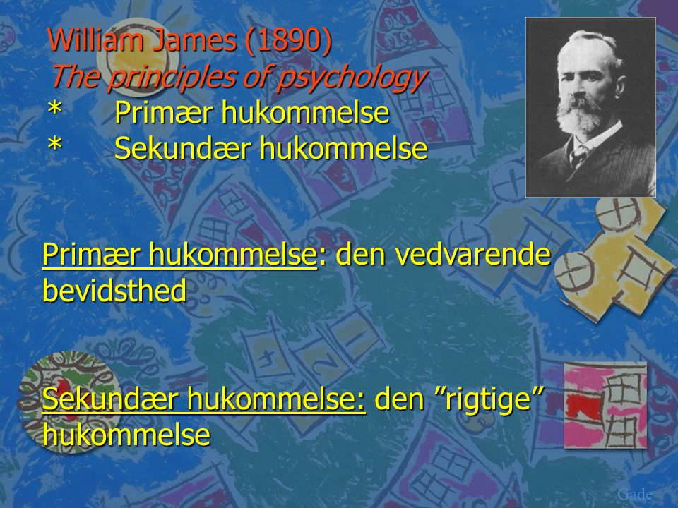 The principles of psychology * Primær hukommelse * Sekundær hukommelse
