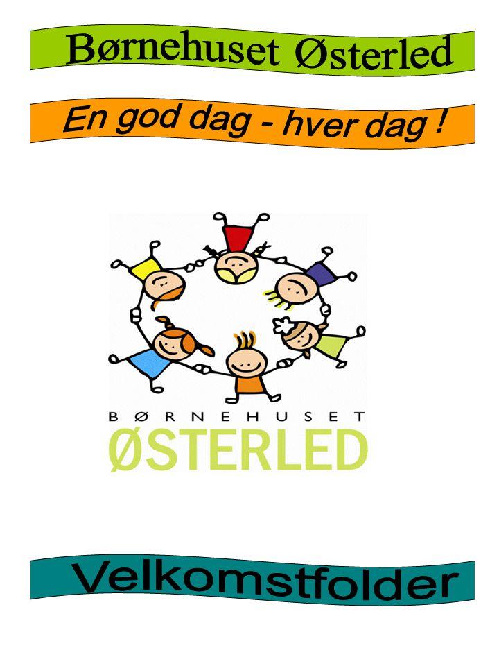 Børnehuset Østerled En god dag - hver dag ! Velkomstfolder