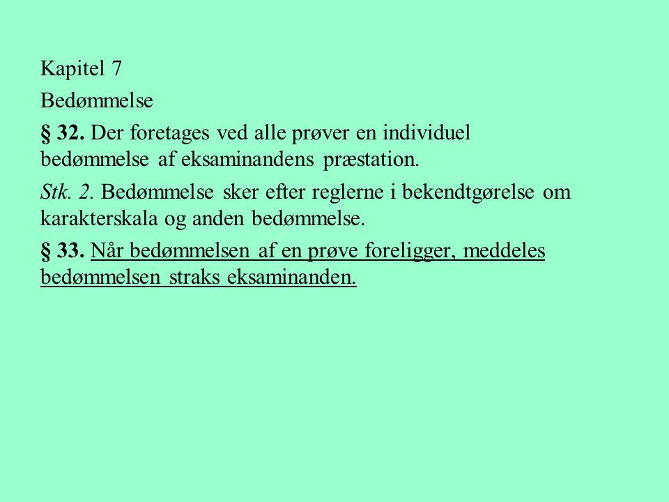 Kapitel 7 Bedømmelse. § 32. Der foretages ved alle prøver en individuel bedømmelse af eksaminandens præstation.