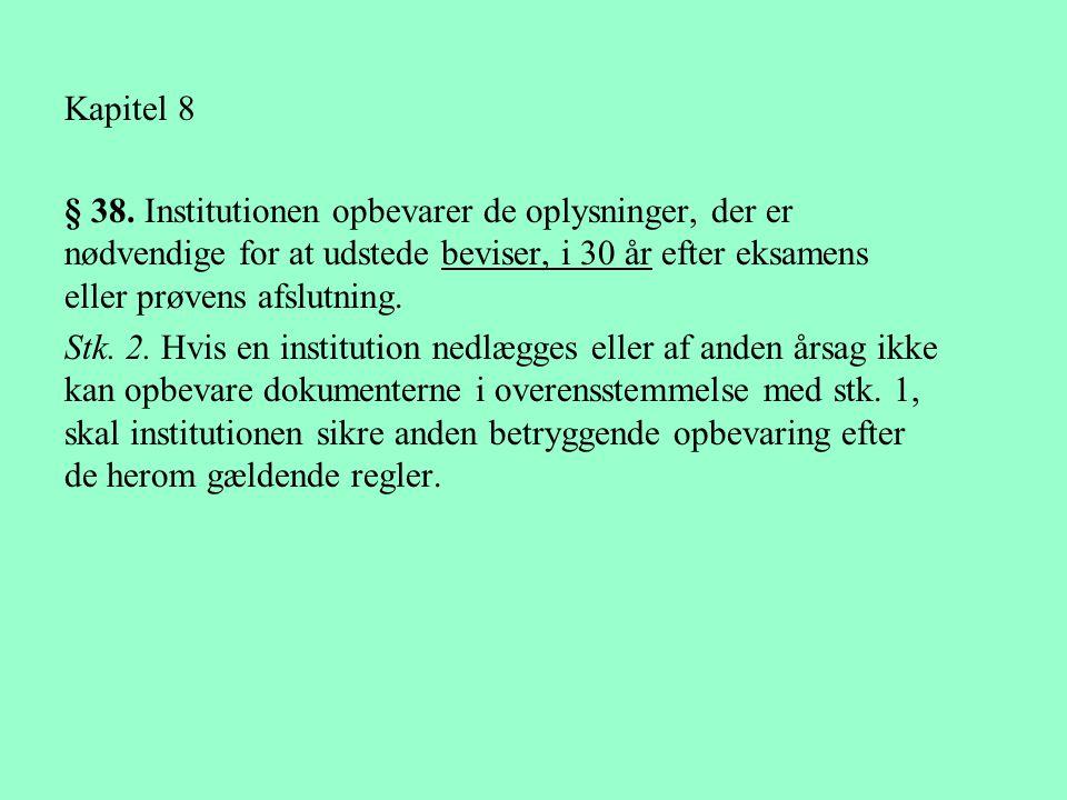 Kapitel 8 § 38. Institutionen opbevarer de oplysninger, der er nødvendige for at udstede beviser, i 30 år efter eksamens eller prøvens afslutning.
