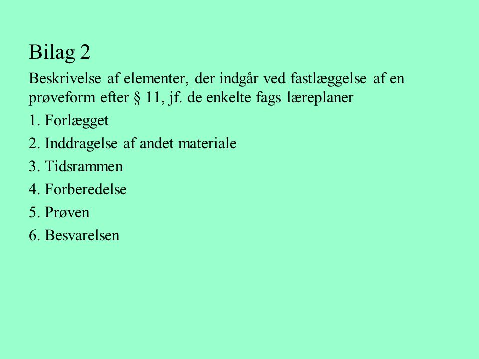 Bilag 2 Beskrivelse af elementer, der indgår ved fastlæggelse af en prøveform efter § 11, jf. de enkelte fags læreplaner.