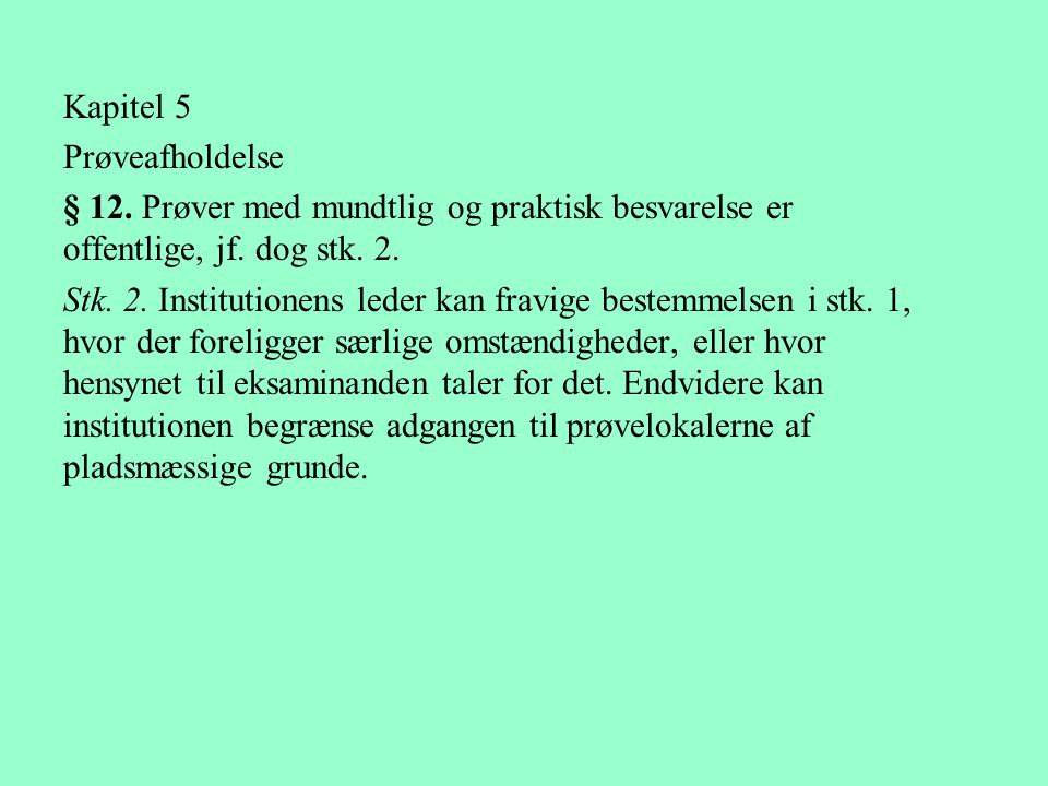 Kapitel 5 Prøveafholdelse. § 12. Prøver med mundtlig og praktisk besvarelse er offentlige, jf. dog stk. 2.