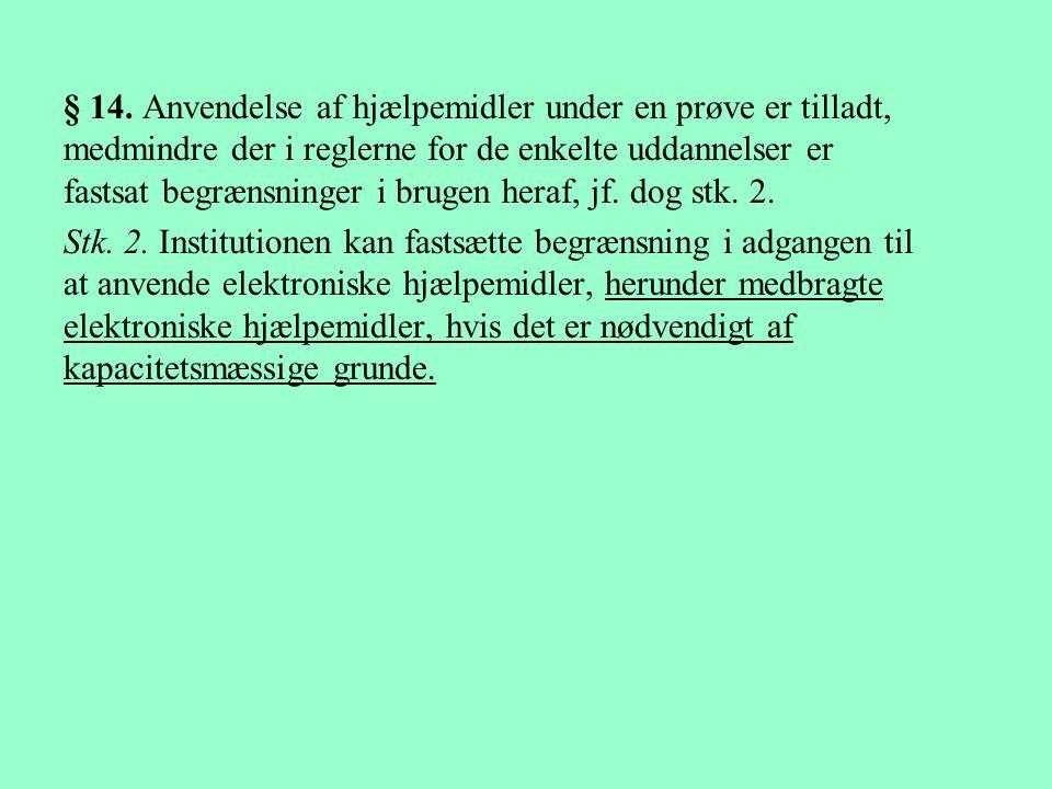 § 14. Anvendelse af hjælpemidler under en prøve er tilladt, medmindre der i reglerne for de enkelte uddannelser er fastsat begrænsninger i brugen heraf, jf. dog stk. 2.