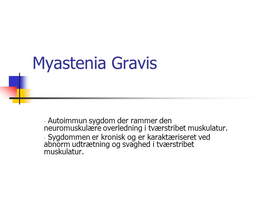 Myastenia Gravis Autoimmun sygdom der rammer den neuromuskulære overledning i tværstribet muskulatur.