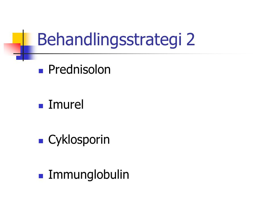 Behandlingsstrategi 2 Prednisolon Imurel Cyklosporin Immunglobulin