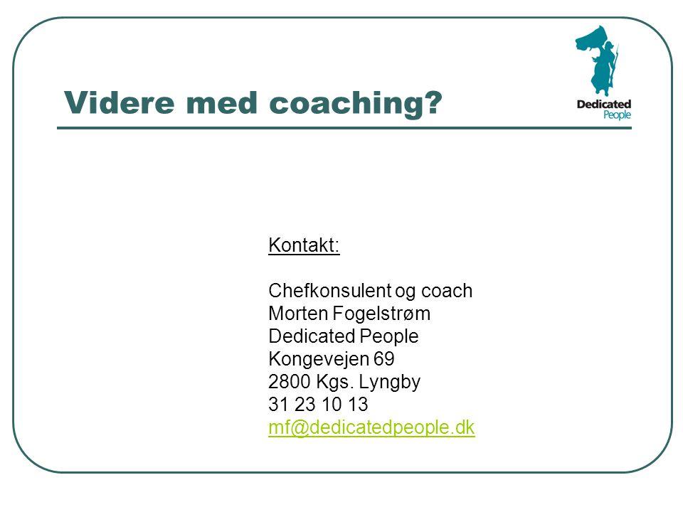 Videre med coaching Kontakt: Chefkonsulent og coach Morten Fogelstrøm