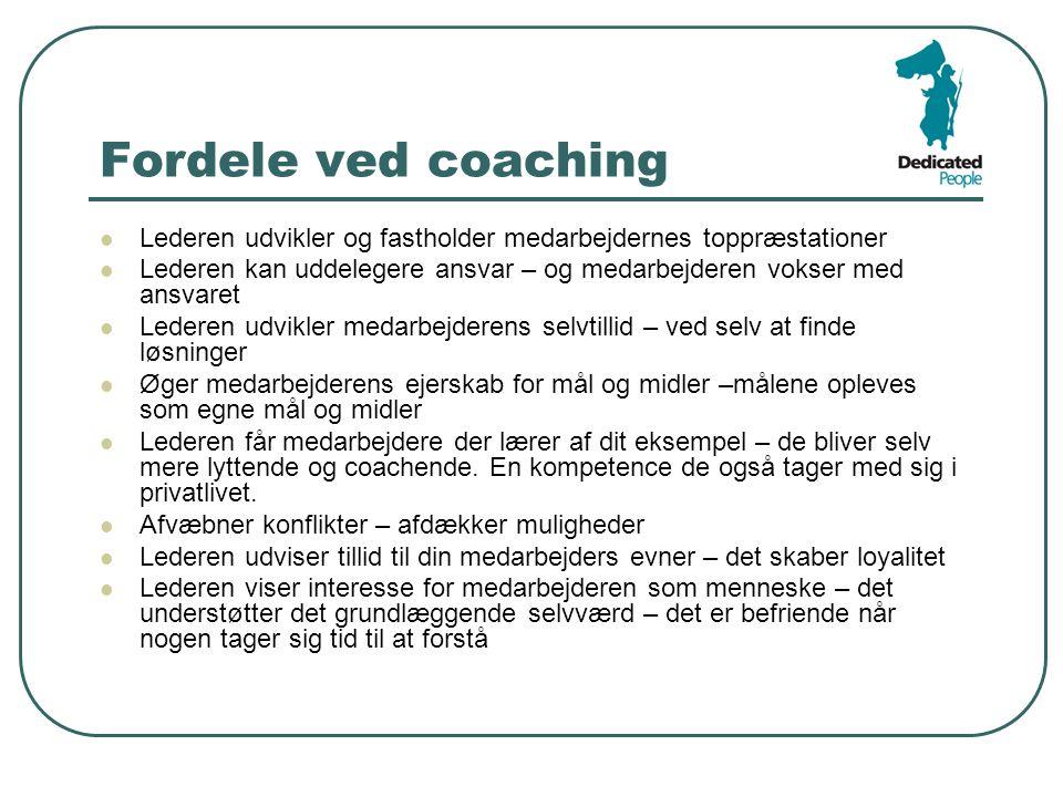 Fordele ved coaching Lederen udvikler og fastholder medarbejdernes toppræstationer.