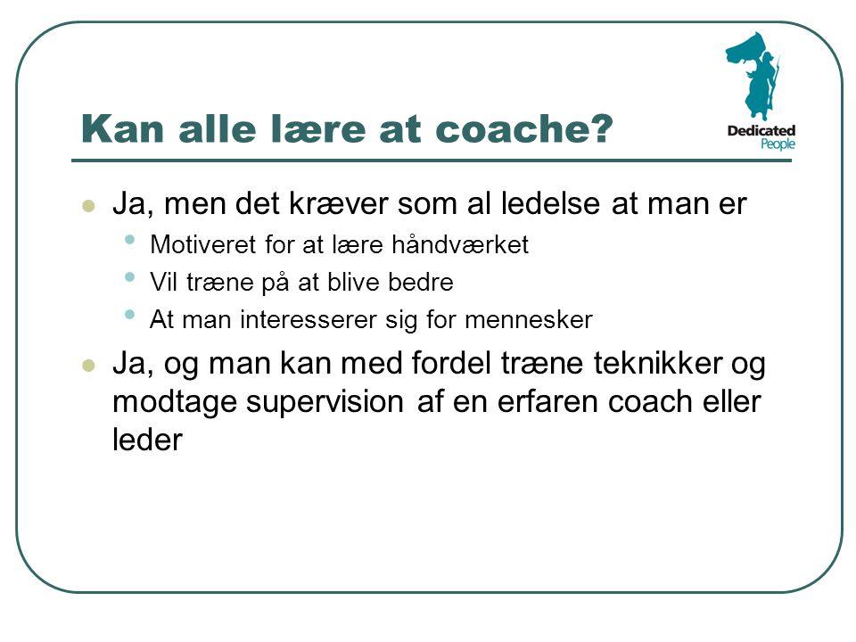 Kan alle lære at coache Ja, men det kræver som al ledelse at man er
