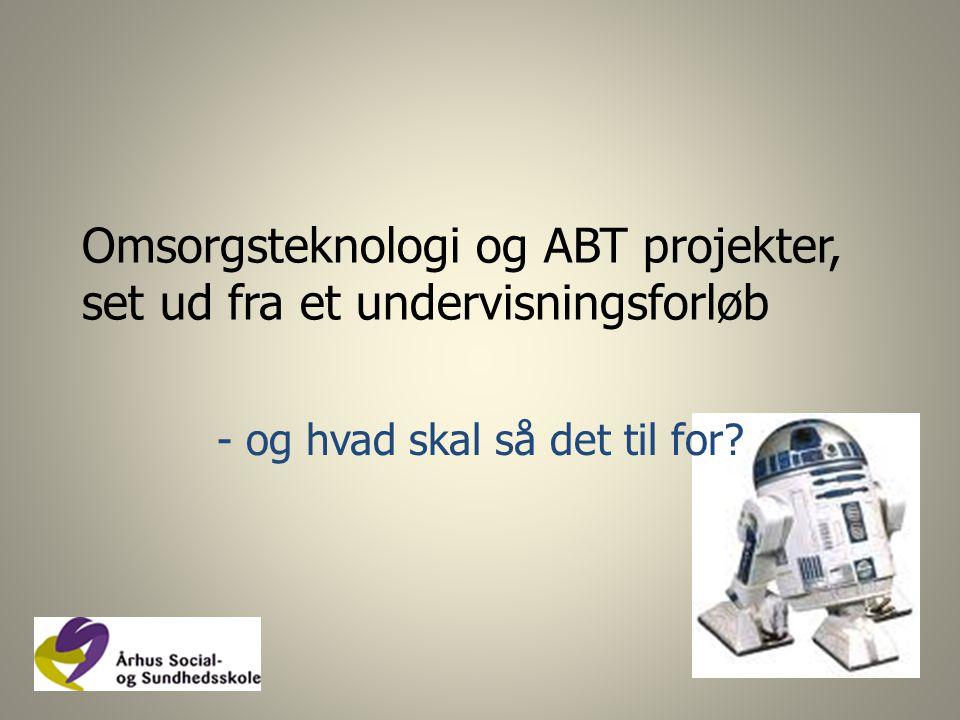 Omsorgsteknologi og ABT projekter, set ud fra et undervisningsforløb