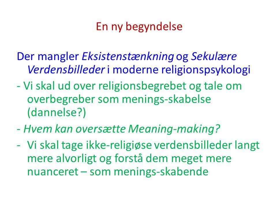 En ny begyndelse Der mangler Eksistenstænkning og Sekulære Verdensbilleder i moderne religionspsykologi.