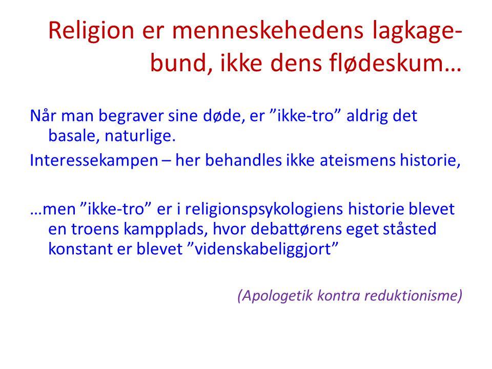 Religion er menneskehedens lagkage-bund, ikke dens flødeskum…