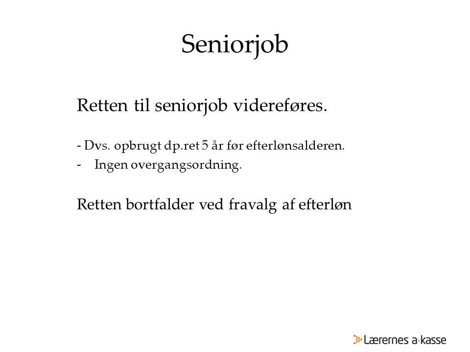 Seniorjob Retten til seniorjob videreføres.