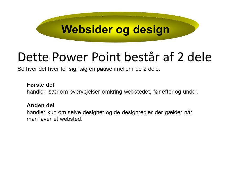 Websider og design Dette Power Point består af 2 dele Se hver del hver for sig, tag en pause imellem de 2 dele.